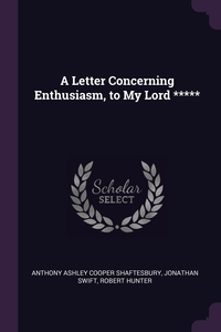 A Letter Concerning Enthusiasm, to My Lord *****, Anthony Ashley Cooper Shaftesbury, Jonathan Swift, Robert Hunter обложка-превью
