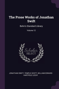 The Prose Works of Jonathan Swift: Bohn's Standard Library; Volume 12, Jonathan Swift, Temple Scott, William Edward Hartpole Lecky обложка-превью