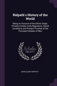 Ridpath's History of the World: Being an Account of the Ethnic Origin, Primitive Estate, Early Migrations, Social Conditions and Present Promise of the Principal Families of Men, John Clark Ridpath обложка-превью
