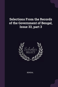 Selections From the Records of the Government of Bengal, Issue 33, part 3, Bengal обложка-превью