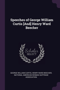 Speeches of George William Curtis [And] Henry Ward Beecher, George William Curtis, Henry Ward Beecher, National American Woman Suffrage Associa обложка-превью