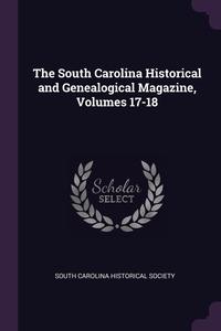 The South Carolina Historical and Genealogical Magazine, Volumes 17-18, South Carolina Historical Society обложка-превью