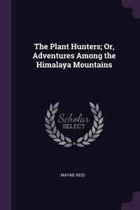 The Plant Hunters; Or, Adventures Among the Himalaya Mountains, Reid Mayne обложка-превью