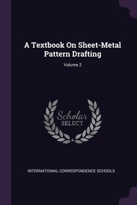 A Textbook On Sheet-Metal Pattern Drafting; Volume 2, International Correspondence Schools обложка-превью