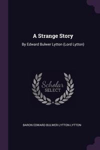 A Strange Story: By Edward Bulwer Lytton (Lord Lytton), Baron Edward Bulwer Lytton Lytton обложка-превью
