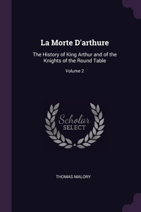 La Morte D'arthure: The History of King Arthur and of the Knights of the Round Table; Volume 2, Thomas Malory обложка-превью