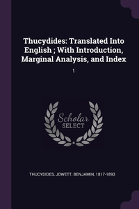 Thucydides: Translated Into English ; With Introduction, Marginal Analysis, and Index: 1, Thucydides Thucydides, Benjamin Jowett обложка-превью