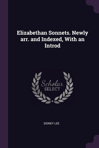 Elizabethan Sonnets. Newly arr. and Indexed, With an Introd, Sidney Lee обложка-превью