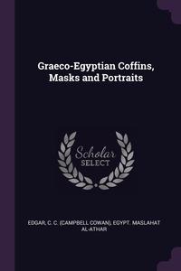 Graeco-Egyptian Coffins, Masks and Portraits, C C. Edgar, Egypt. Maslahat al-Athar обложка-превью