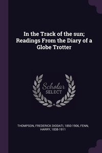 Книга под заказ: «In the Track of the sun; Readings From the Diary of a Globe Trotter»