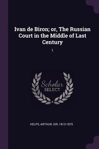 Книга под заказ: «Ivan de Biron; or, The Russian Court in the Middle of Last Century»