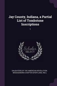 Книга под заказ: «Jay County, Indiana, a Partial List of Tombstone Inscriptions»