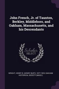 Книга под заказ: «John French, Jr. of Taunton, Berkley, Middleboro, and Oakham, Massachusetts, and his Descendants»