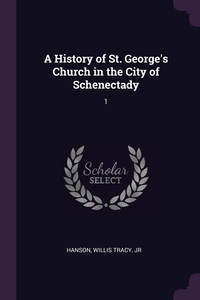Книга под заказ: «A History of St. George's Church in the City of Schenectady»