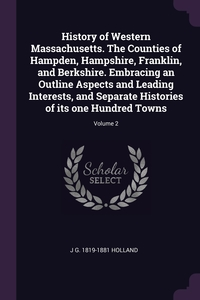 Книга под заказ: «History of Western Massachusetts. The Counties of Hampden, Hampshire, Franklin, and Berkshire. Embracing an Outline Aspects and Leading Interests, and Separate Histories of its one Hundred Towns; Volume 2»