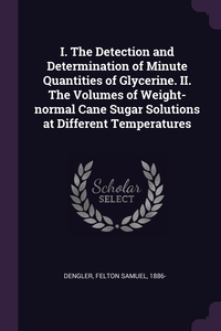 Книга под заказ: «I. The Detection and Determination of Minute Quantities of Glycerine. II. The Volumes of Weight-normal Cane Sugar Solutions at Different Temperatures»