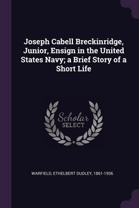 Книга под заказ: «Joseph Cabell Breckinridge, Junior, Ensign in the United States Navy; a Brief Story of a Short Life»