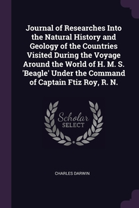 Journal of Researches Into the Natural History and Geology of the Countries Visited During the Voyage Around the World of H. M. S. 'Beagle' Under the Command of Captain Ftiz Roy, R. N., Charles Darwin обложка-превью