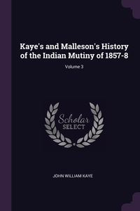 Книга под заказ: «Kaye's and Malleson's History of the Indian Mutiny of 1857-8; Volume 3»