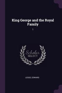 King George and the Royal Family: 1, Edward Legge обложка-превью