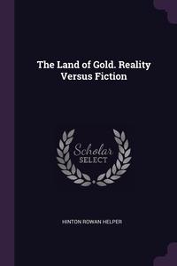 The Land of Gold. Reality Versus Fiction, Hinton Rowan Helper обложка-превью