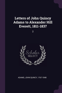 Книга под заказ: «Letters of John Quincy Adams to Alexander Hill Everett, 1811-1837»