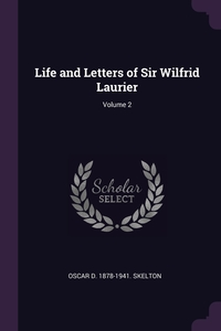 Книга под заказ: «Life and Letters of Sir Wilfrid Laurier; Volume 2»