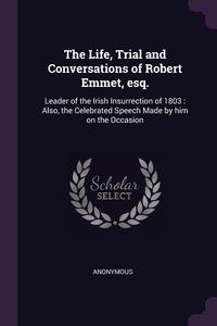 Книга под заказ: «The Life, Trial and Conversations of Robert Emmet, esq.»