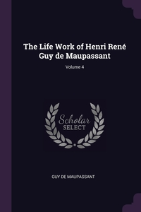 Книга под заказ: «The Life Work of Henri René Guy de Maupassant; Volume 4»