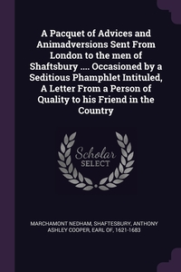 A Pacquet of Advices and Animadversions Sent From London to the men of Shaftsbury .... Occasioned by a Seditious Phamphlet Intituled, A Letter From a Person of Quality to his Friend in the Country, Marchamont Nedham, Anthony Ashley Cooper Earl Shaftesbury обложка-превью