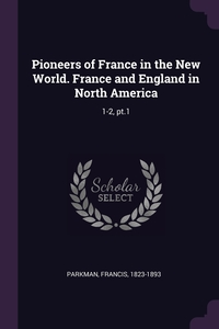Книга под заказ: «Pioneers of France in the New World. France and England in North America»