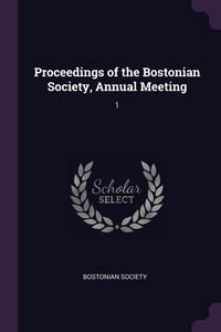Книга под заказ: «Proceedings of the Bostonian Society, Annual Meeting»