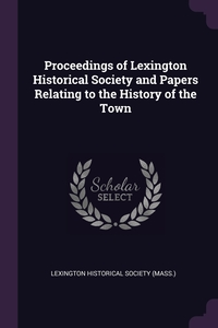 Книга под заказ: «Proceedings of Lexington Historical Society and Papers Relating to the History of the Town»