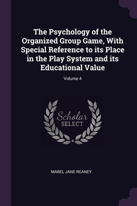 Книга под заказ: «The Psychology of the Organized Group Game, With Special Reference to its Place in the Play System and its Educational Value; Volume 4»