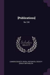 [Publications]: No.104, Camden Society, Royal Historical Society (Great Britain) обложка-превью