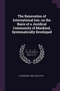 Книга под заказ: «The Renovation of International law, on the Basis of a Juridical Community of Mankind, Systematically Developed»
