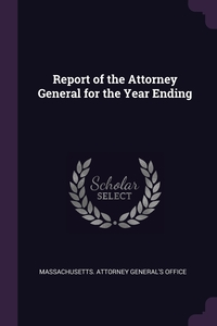 Книга под заказ: «Report of the Attorney General for the Year Ending»