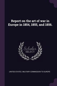 Книга под заказ: «Report on the art of war in Europe in 1854, 1855, and 1856.»