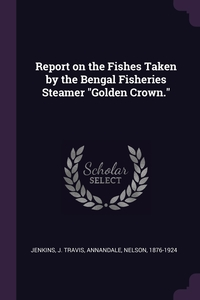 """Книга под заказ: «Report on the Fishes Taken by the Bengal Fisheries Steamer """"Golden Crown.""""»"""
