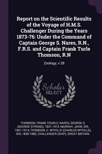 Report on the Scientific Results of the Voyage of H.M.S. Challenger During the Years 1873-76: Under the Command of Captain George S. Nares, R.N., F.R.S. and Captain Frank Turle Thomson, R.N: Zoology, v.28, Frank Tourle Thomson, George S. 1831-1915 Nares, John Murray обложка-превью