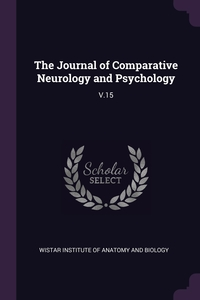 The Journal of Comparative Neurology and Psychology: V.15, Wistar Institute of Anatomy and Biology обложка-превью