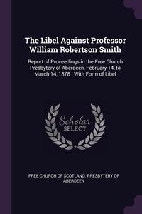 Книга под заказ: «The Libel Against Professor William Robertson Smith»