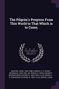 The Pilgrim's Progress From This World to That Which is to Come;, John Bunyan, H R. 1839-1901 Haweis, G Woolliscroft 1854-1920 Rhead обложка-превью