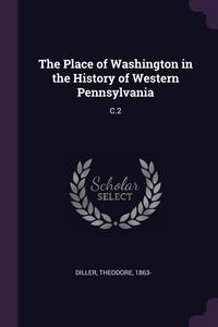Книга под заказ: «The Place of Washington in the History of Western Pennsylvania»