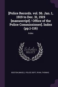 Книга под заказ: «[Police Records. vol. 56. Jan. 1, 1919 to Dec. 31, 1919 [manuscript] / Office of the Police Commissioner]. Index (pp.1-116)»