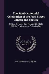Книга под заказ: «The Semi-centennial Celebration of the Park Street Church and Society»
