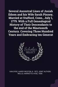 Книга под заказ: «Several Ancestral Lines of Josiah Edson and his Wife Sarah Pinney, Married at Stafford, Conn., July 1, 1779. With a Full Genealogical History of Their Descendants to the end of the Nineteenth Century. Covering Three Hundred Years and Embracing ten Generat»