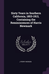 Книга под заказ: «Sixty Years in Southern California, 1853-1913, Containing the Reminiscences of Harris Newmark»