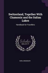 Книга под заказ: «Switzerland, Together With Chamonix and the Italian Lakes»