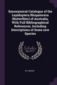 Книга под заказ: «Synonymical Catalogue of the Lepidoptera Rhopalocera (Butterflies) of Australia, With Full Bibliographical References, Including Descriptions of Some new Species»